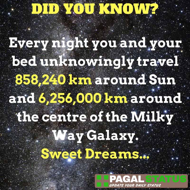 Every night you and your bed unknowingly travel 858,240 km around sun and 6,256,000 km around the center of the milky way galaxy