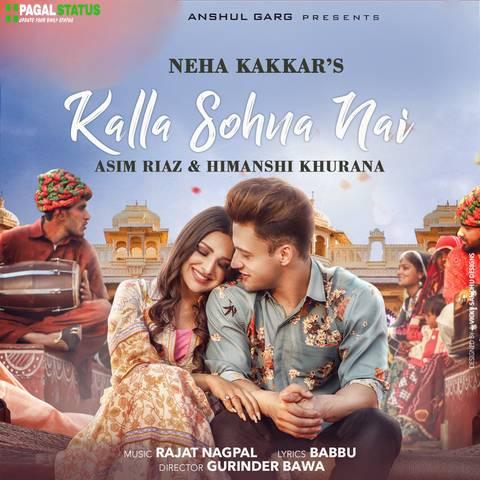 Kalla Sohna Nai Neha Kakkar Song Status Video Downoad