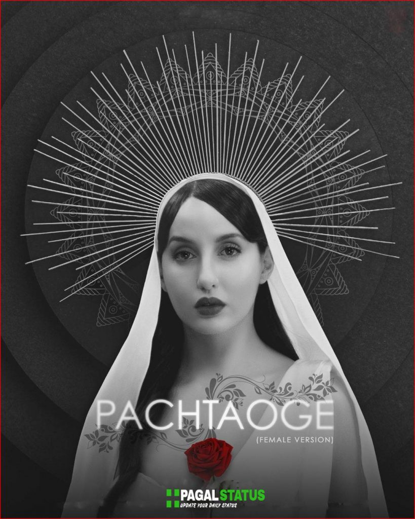 Pachtaoge Female Version Nora Fatehi Status Video Download