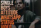 Single Boys Attitude Whatsapp Status Video