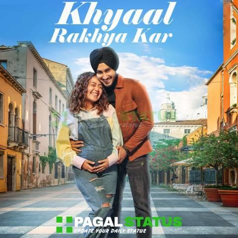 Khyaal Rakhya Kar Song Neha Kakkar Status Video
