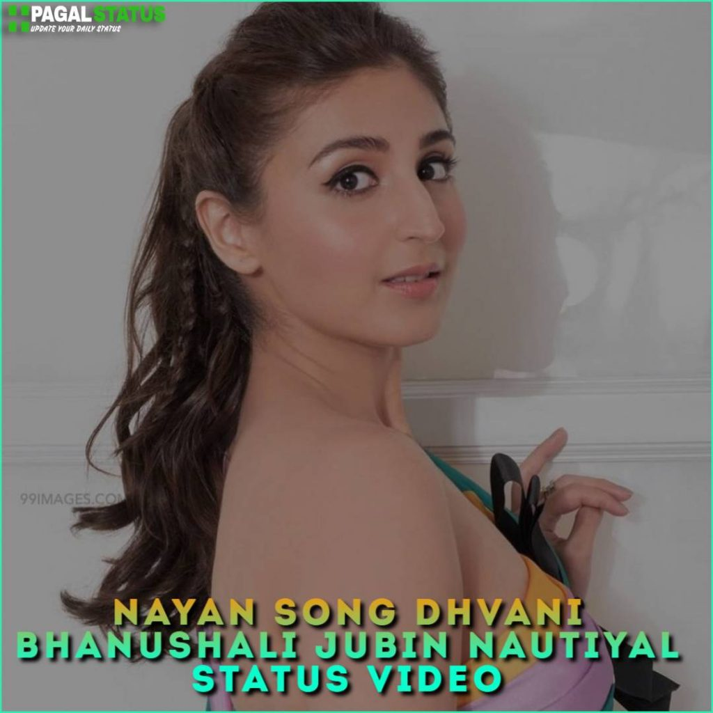 Nayan Song Dhvani Bhanushali Jubin Nautiyal Status Video Download