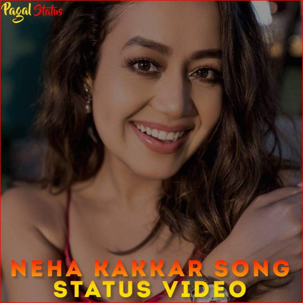 Neha Kakkar Song Status Whatsapp Video Downlaod