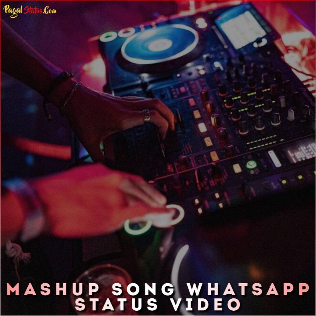 Mashup Song Whatsapp Status Video