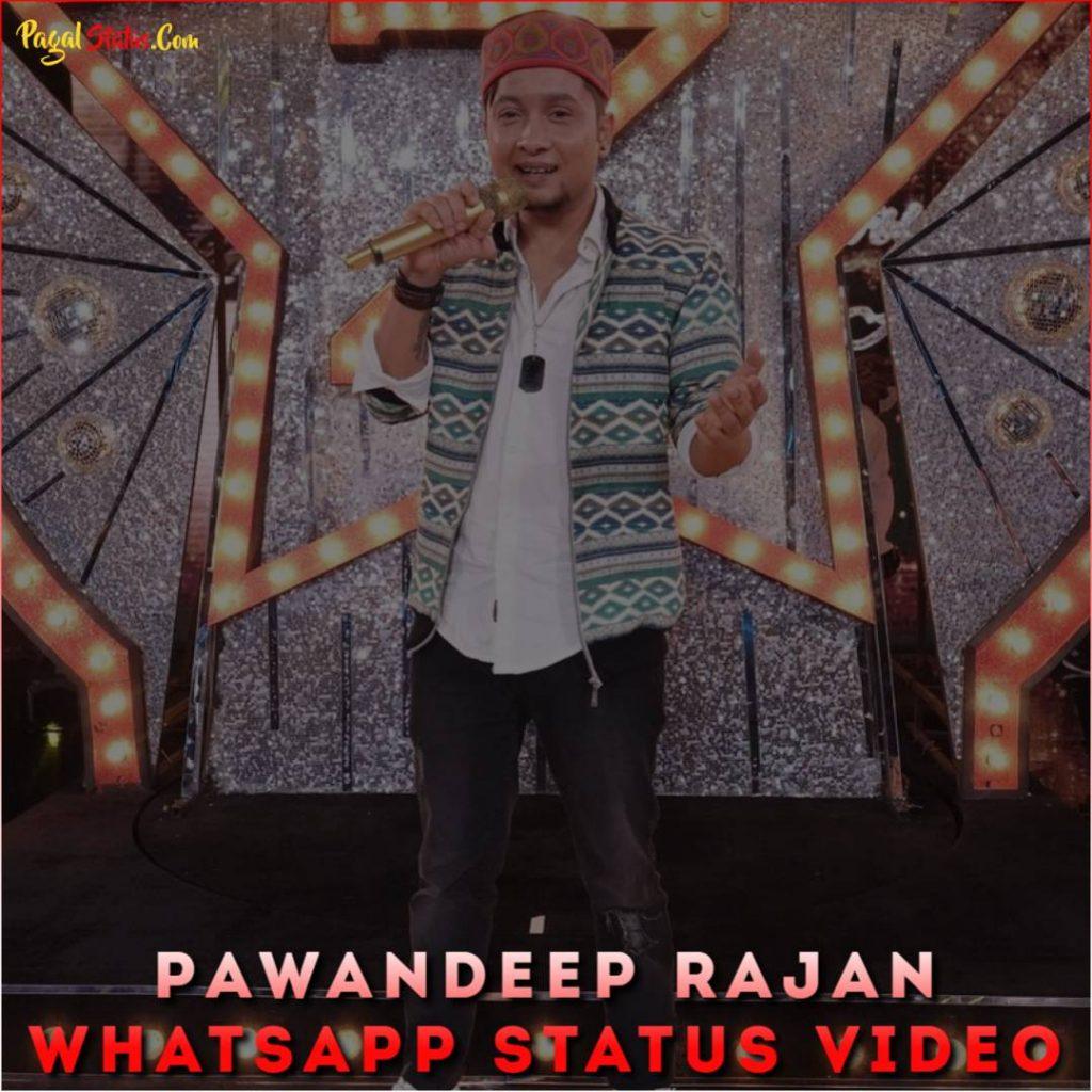 Pawandeep Rajan Whatsapp Status Video