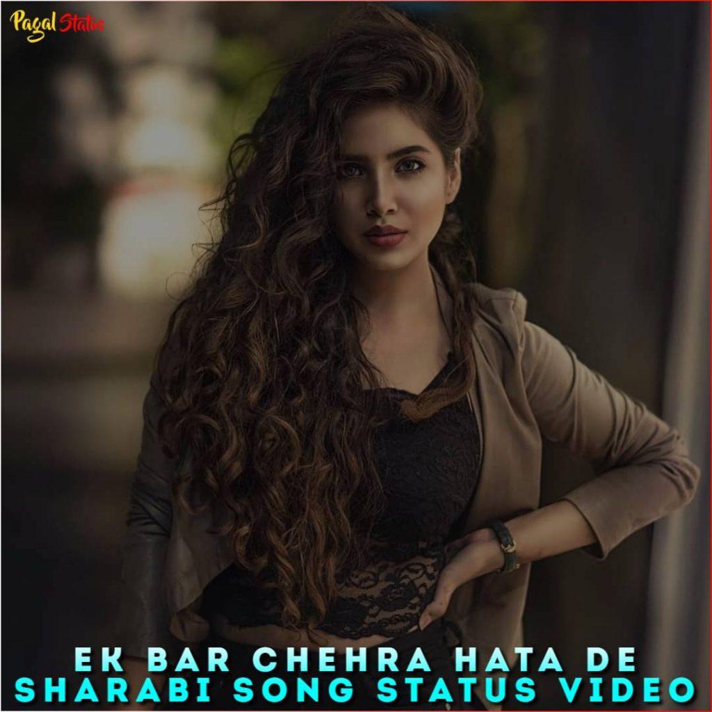 Ek Bar Chehra Hata De Sharabi Song Status Video