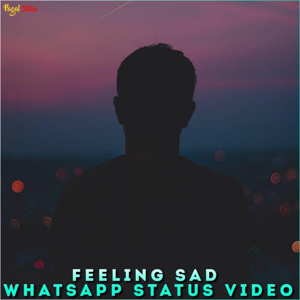 Feeling Sad Whatsapp Status Video