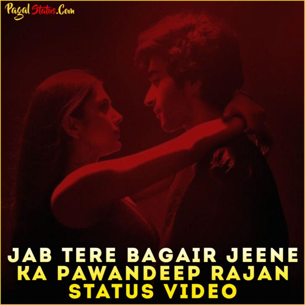 Jab Tere Bagair Jeene Ka Pawandeep Rajan Status Video