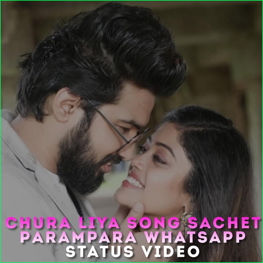 Chura Liya Song Sachet Parampara Whatsapp Status Video
